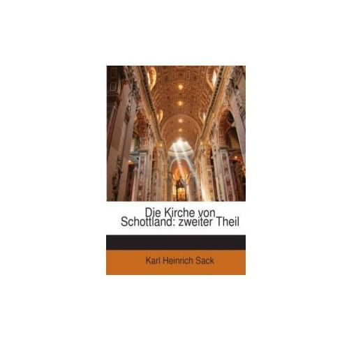 Die Kirche Von Schottland: Beiträge Zu Deren Geschichte Und Beschreibung, Volume 2 (9781149216057)