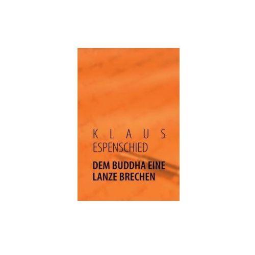 DEM BUDDHA EINE LANZE BRECHEN (9783848200498)