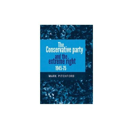 Conservative Party and the Extreme Right 1945-1975 (9780719096730)