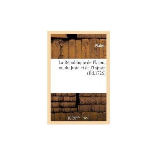 Republique de Platon, Ou Du Juste Et de L'Injuste. Precede de La Vie de Platon.