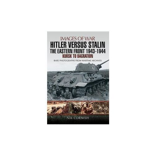 Hitler versus Stalin: The Eastern Front 1943 - 1944 (9781473861701)