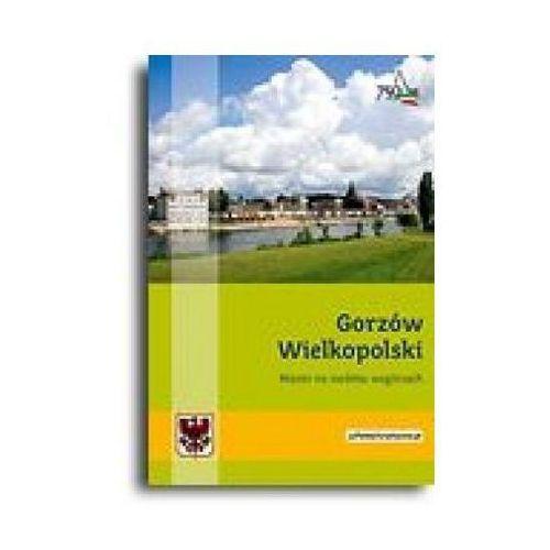 Gorzów Wielkopolski. Miasto na siedmiu wzgórzach (opr. broszurowa)