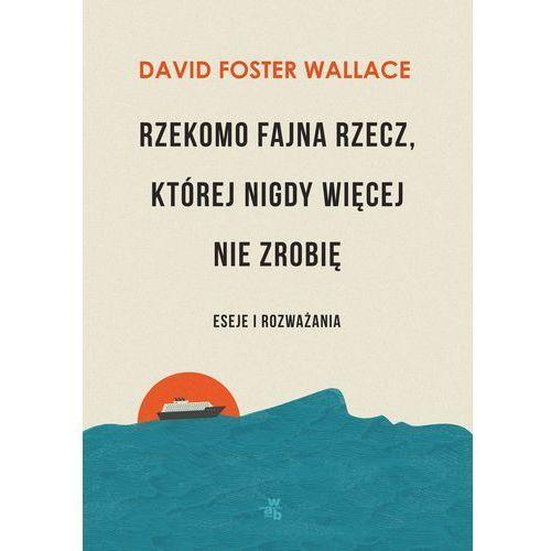 Rzekomo fajna rzecz której nigdy więcej nie zrobię - Wallace David Foster, oprawa miękka