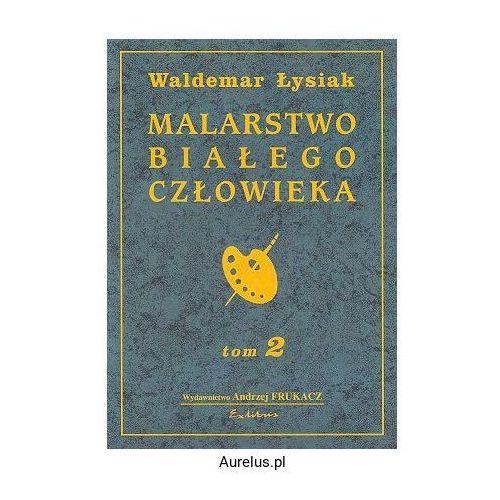 MALARSTWO BIAŁEGO CZŁOWIEKA TOM 2 Waldemar Łysiak (8387071765)
