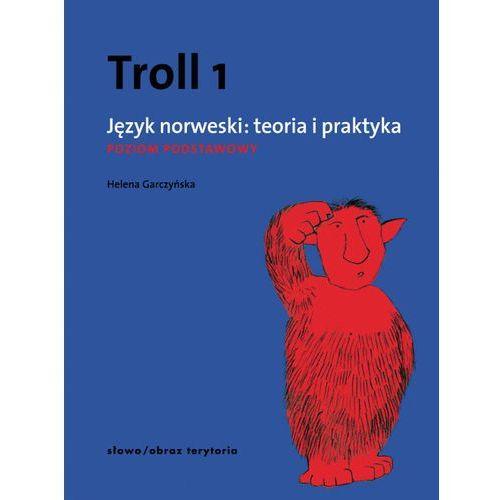 Troll 1 Język norweski teoria i praktyka Poziom podstawowy - Helena Garczyńska, Helena Garczyńska