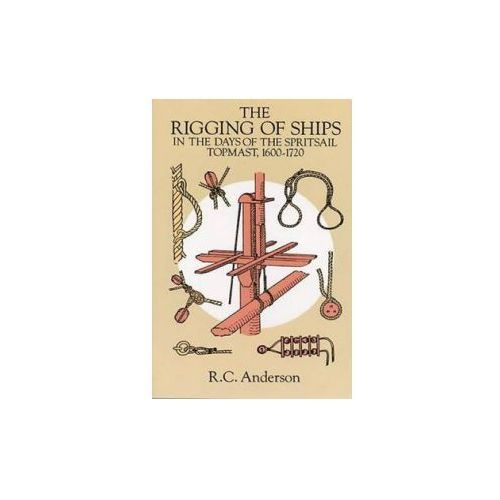 The Rigging of Ships in the Days of the Spritsail Topmast, 1600-1720