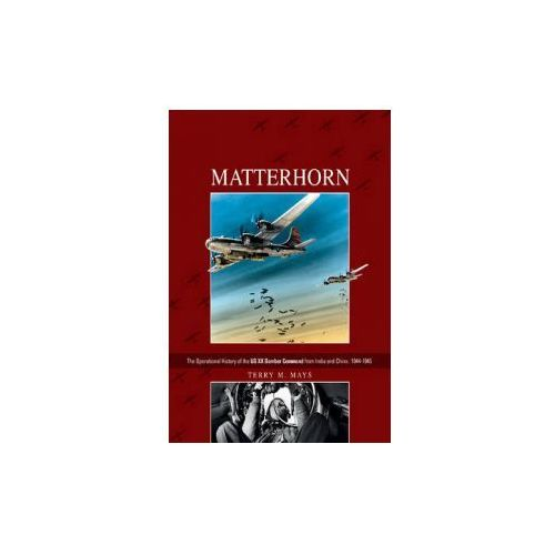 Matterhorn-The Operational History of the US XX Bomber Command from India and China