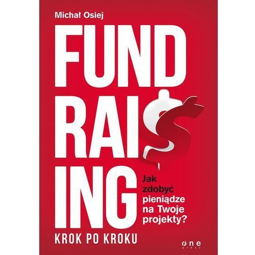 Fundraising krok po kroku. Jak zdobyć pieniądze na Twoje projekty? (9788328328396)