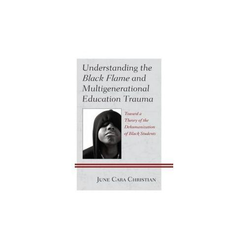 Understanding the Black Flame and Multigenerational Education Trauma (9780739179291)