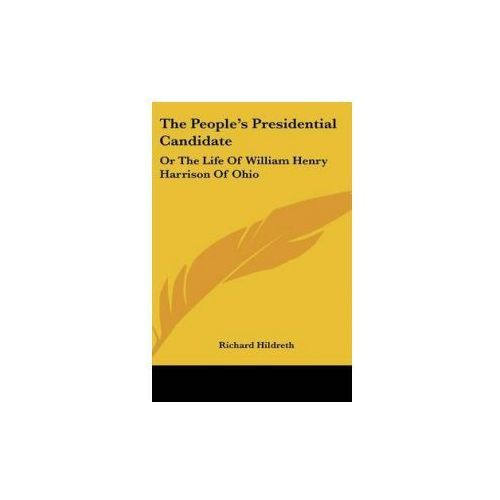 The People's Presidential Candidate: Or The Life Of William Henry Harrison Of Ohio