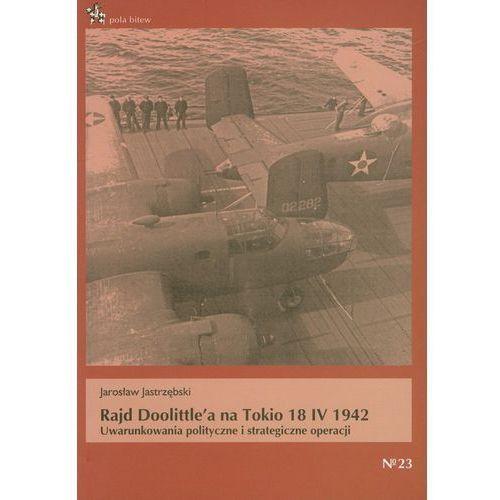 Rajd Doolittle'a na Tokio 18 IV 1942 - Jarosław Jastrzębski, oprawa miękka