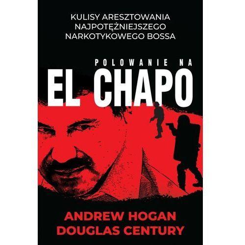 Polowanie na El Chapo - Andrew Hogan, Douglas Century (MOBI), Andrew Hogan, Douglas Century