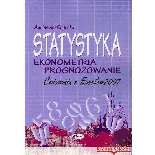STATYSTYKA EKONOMETRIA PROGNOZOWANIE ĆWICZENIA Z EXCELEM 2007, oprawa miękka