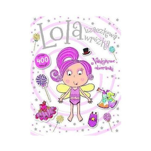 Lola lizaczkowa wróżka. Naklejkowe ubieranki, Olesiejuk