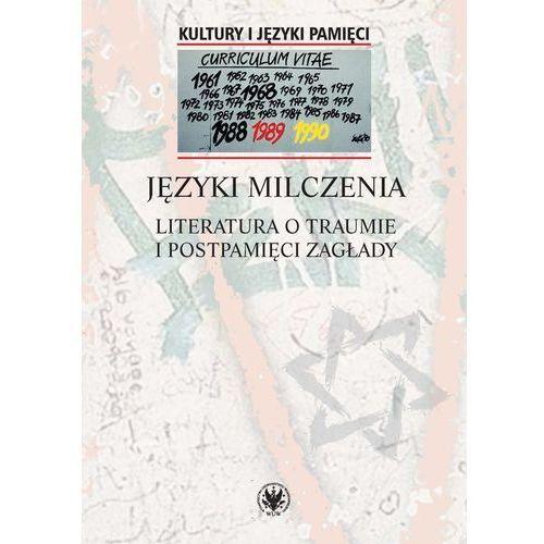 Języki milczenia Literatura o traumie i postpamięci Zagłady. Darmowy odbiór w niemal 100 księgarniach!