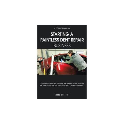 Complete Guide to Starting a Paintless Dent Repair Business (9781504982061)