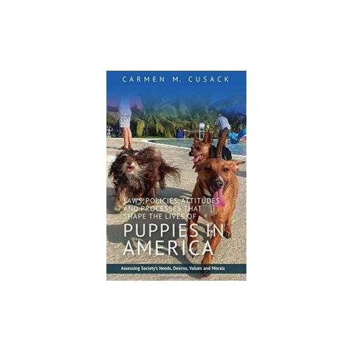Laws, Policies, Attitudes & Processes That Shape the Lives of Puppies in America (9781845197810)