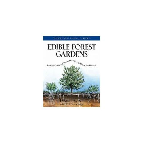 Edible Forest Gardens Ecological Vision, Theory for Temperate Climate Permaculture, Chelsea Green Publishing Co