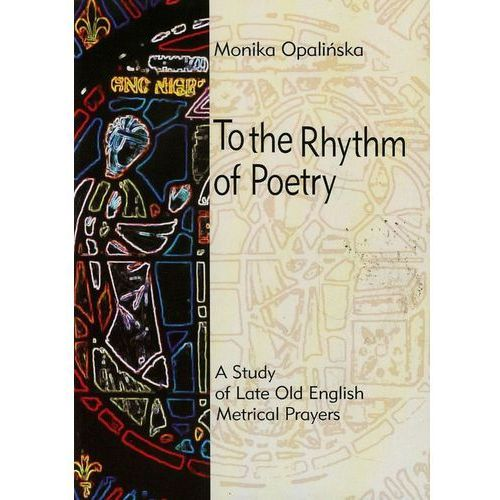 To the Rhythm of Poetry. A Study of Late Old English Metrical Prayers (9788323513100)