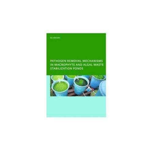 Pathogen Removal Mechanisms in Macrophyte and Algal Waste Stabilization Ponds