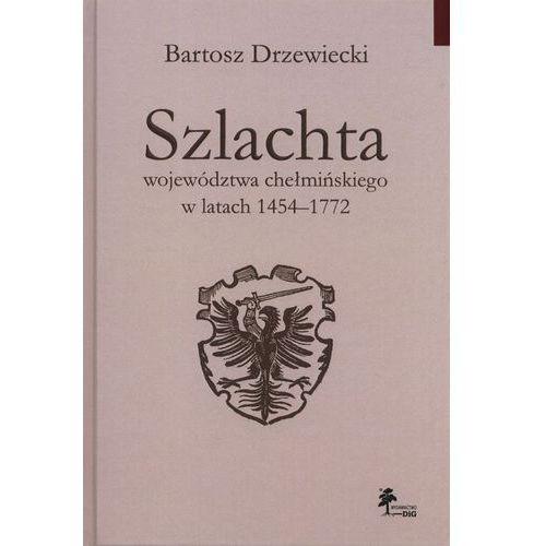 Szlachta województwa chełmińskiego w latach 1454-1772 (2014)