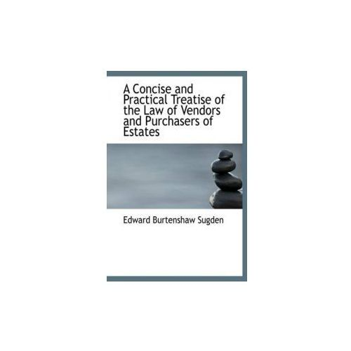 Concise and Practical Treatise of the Law of Vendors and Purchasers of Estates
