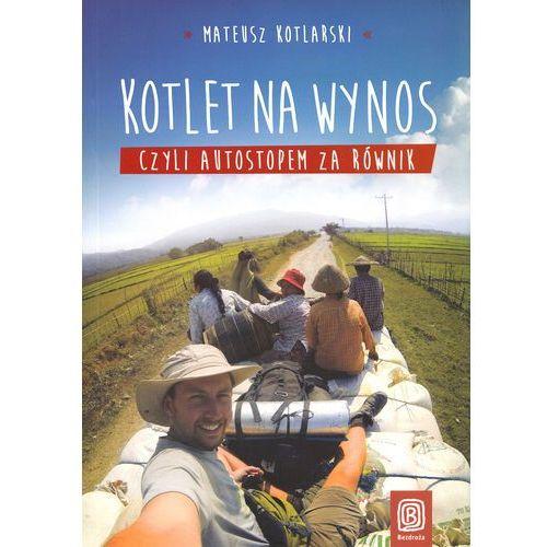 Kotlet na wynos, czyli autostopem za równik (328 str.)