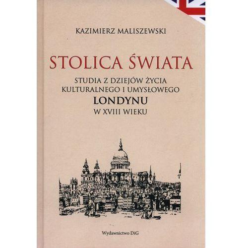 Stolica świata Studia z dziejów kulturalnego i umysłowego Londynu w XVIII wieku, Maliszewski Kazimierz