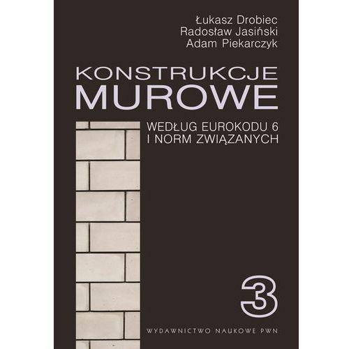 Konstrukcje murowe. Wg Eurokodu 6 i norm związanych - Łukasz Drobiec (800 str.)