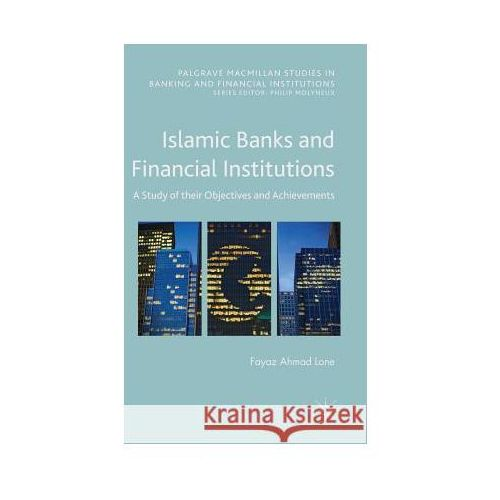 Islamic Banks and Financial Institutions: A Study of Their Objectives and Achievements