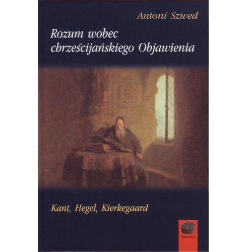 Rozum wobec chrześcijańskiego Objawienia - Antoni Szwed, Magdalena Pabich (584 str.)