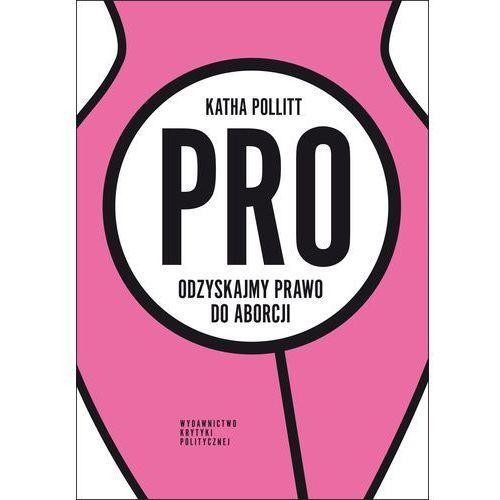 Pro. Odzyskajmy prawo do aborcji - Wysyłka od 3,99 - porównuj ceny z wysyłką, Pollitt Katha