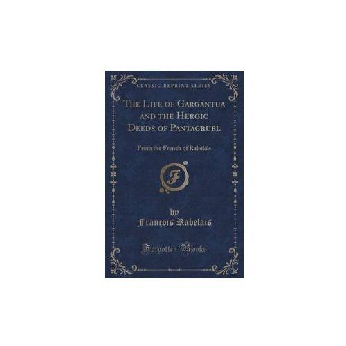 Life of Gargantua and the Heroic Deeds of Pantagruel (9781331460862)