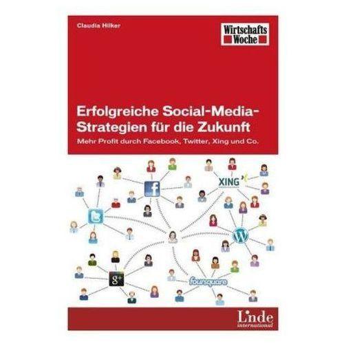 Erfolgreiche Social-Media-Strategien für die Zukunft Hilker, Claudia (9783709303689)