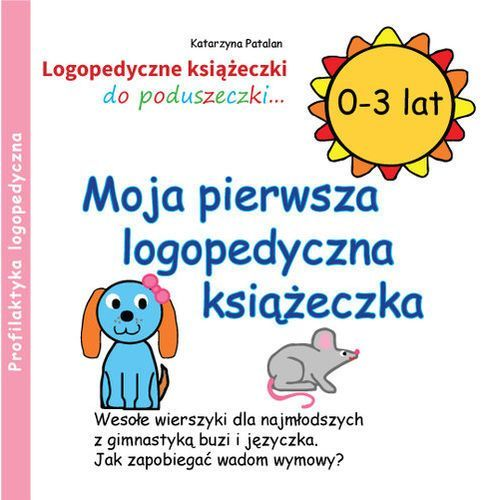 Moja pierwsza logopedyczna książeczka (0 - 3 lat) - Katarzyna Patalan (9788394288907)