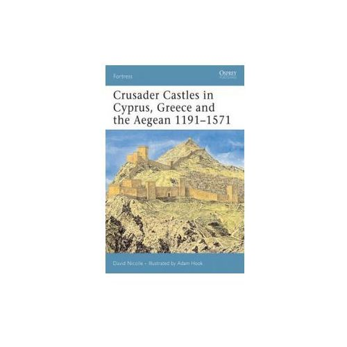 Crusader Castles in Cyprus, Greece and the Aegean 1191-1571 (9781841769769)