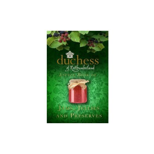 Duchess of Northumberland's Little Book of Jams, Jellies and Preserves (9780752494500)