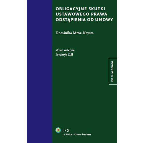 Obligacyjne skutki ustawowego prawa odstąpienia od umowy - Dostępne od: 2014-08-21 (412 str.)