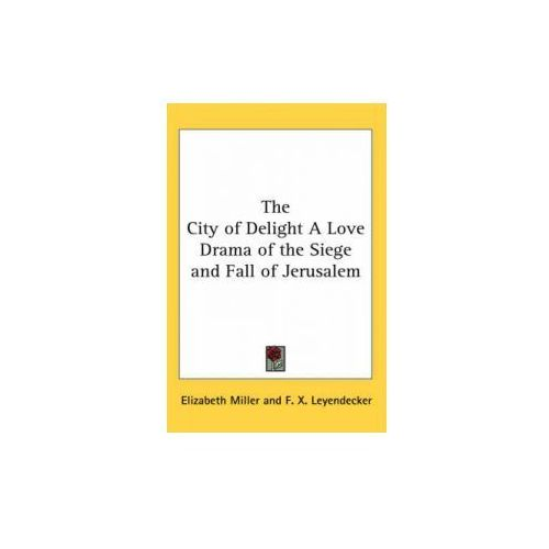 City of Delight A Love Drama of the Siege and Fall of Jerusalem (9781417933624)