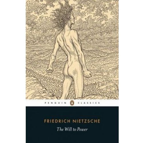 The Will to Power, Nietzsche, Friedrich