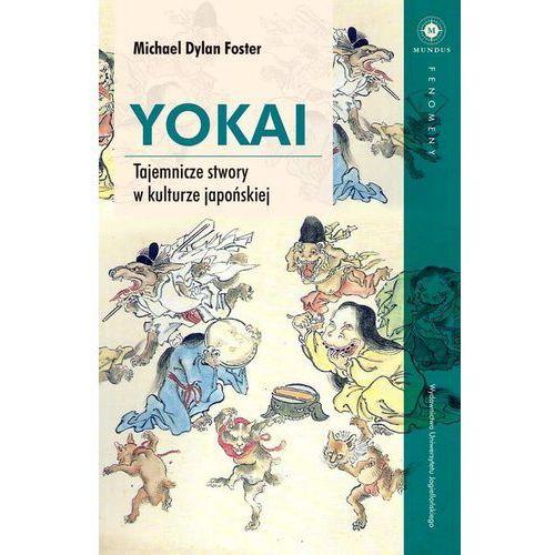 Yokai Tajemnicze stwory w kulturze japońskiej -, Foster Michael Dylan