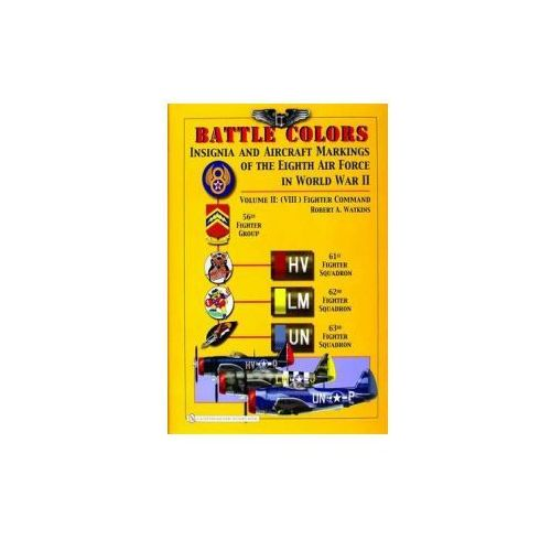 Battle Colors: Insignia and Aircraft Markings of the 8th Air Force in World War II