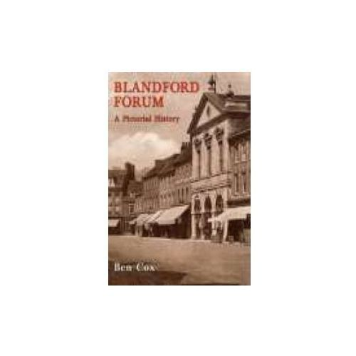 Blandford Forum: A Pictorial History