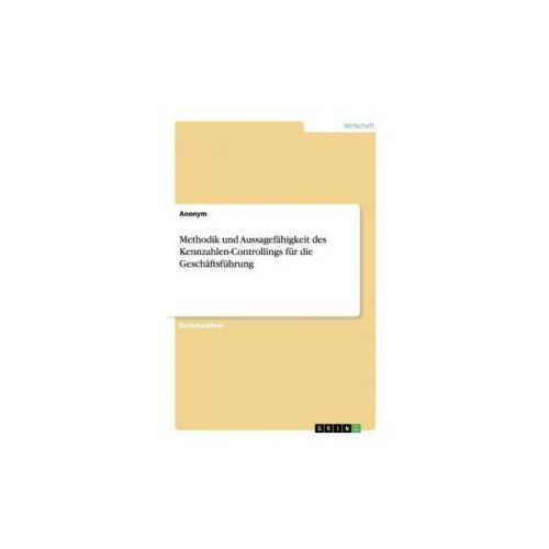 Methodik und Aussagefähigkeit des Kennzahlen-Controllings für die Geschäftsführung