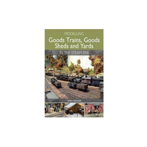 Modelling Goods Trains, Goods Sheds and Yards in the Steam Era (9781785000683)