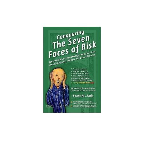 Conquering the Seven Faces of Risk: Momentum Strategies Avoid Bear Markets, Enable Fearless Retirement Planning (9781543913750)