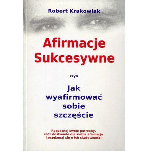 Afirmacje Sukcesywne czyli Jak wyafirmować sobie szczęście - Robert Krakowiak - Zaufało nam kilkaset tysięcy klientów, wybierz profesjonalny sklep (9788364394041) - OKAZJE