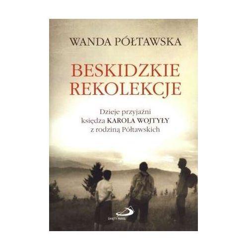 Beskidzkie rekolekcje. Dzieje przyjaźni księdza Karola Wojtyły z rodziną Półtawskich (2011)