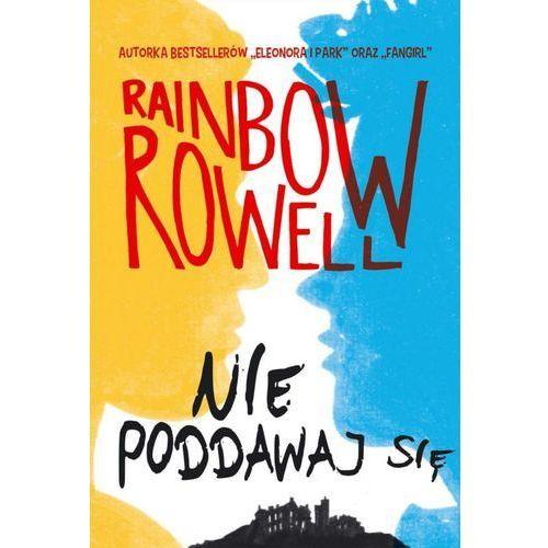Nie poddawaj się. Wzlot i upadek Simona Snowa - Rainbow Rowell (512 str.)