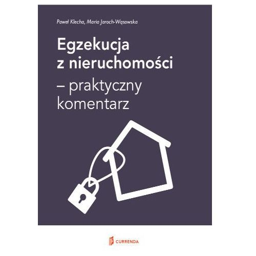 Egzekucja z nieruchomości - praktyczny komentarz - Klecha Paweł, Jaroch-Wąsowska Maria, oprawa miękka